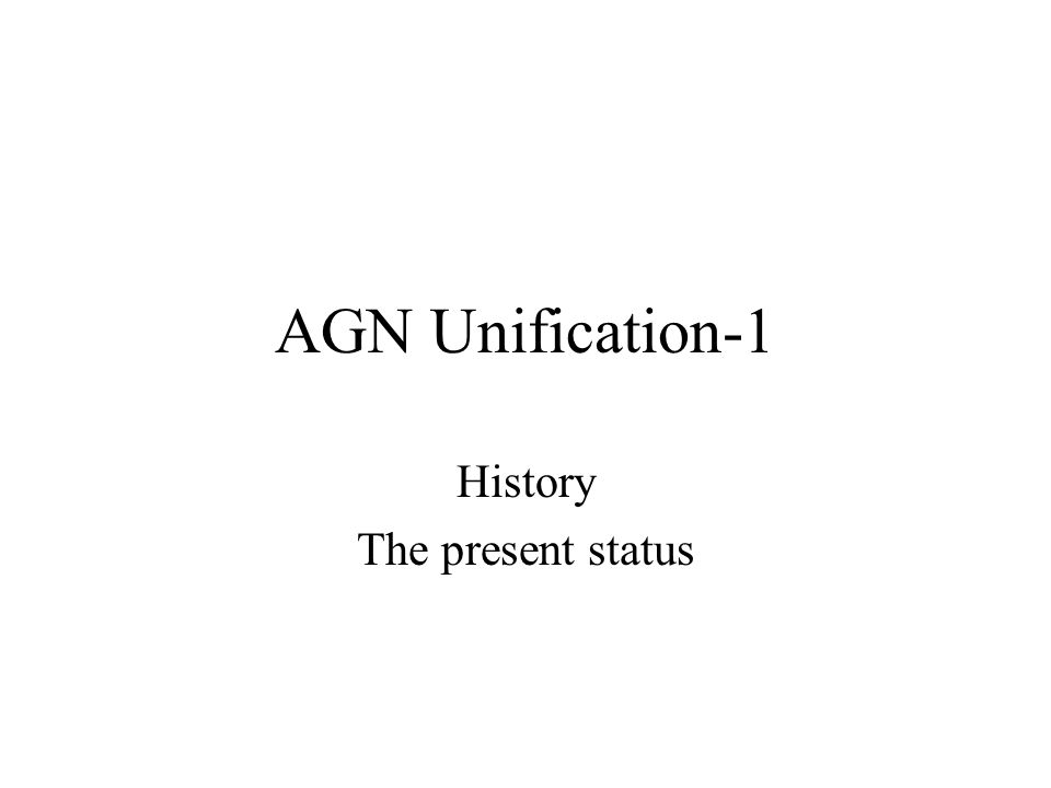 AGN Unification-1 History The present status