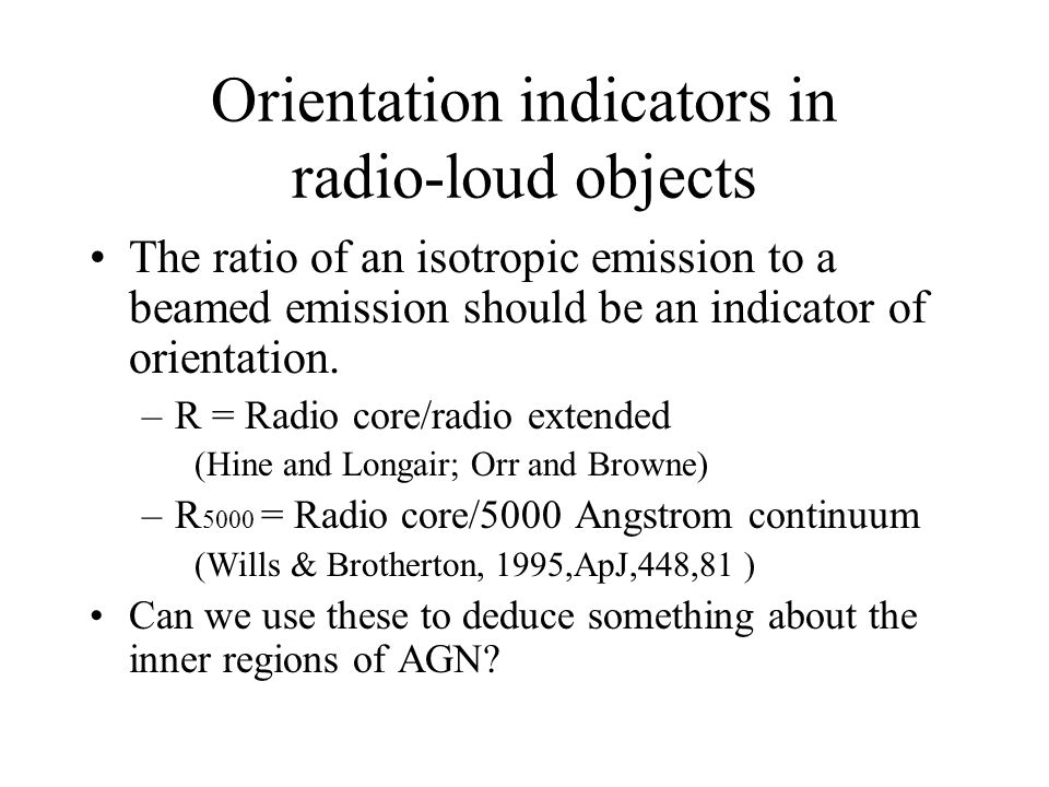 Orientation indicators in radio-loud objects The ratio of an isotropic emission to a beamed emission should be an indicator of orientation.