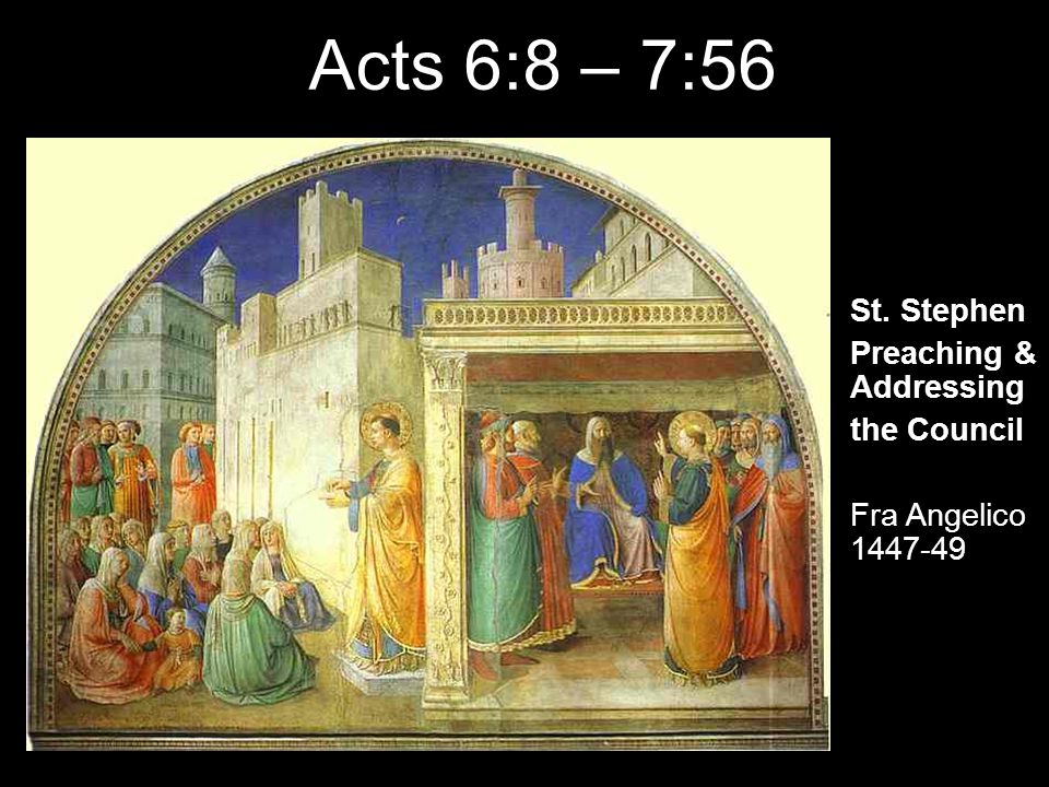 St. Stephen Preaching & Addressing the Council Fra Angelico 1447-49 Acts 6:8 – 7:56