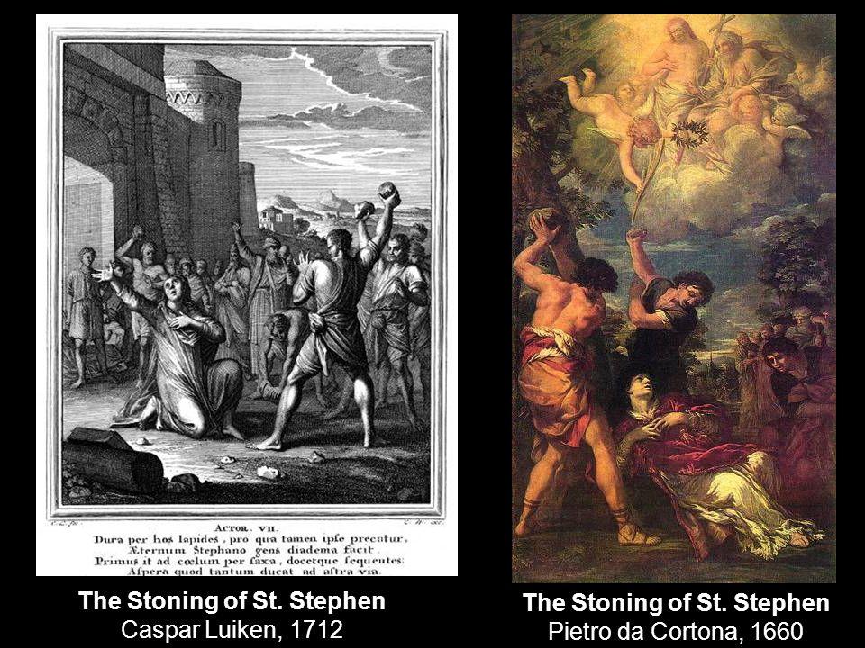 The Stoning of St. Stephen Caspar Luiken, 1712 The Stoning of St. Stephen Pietro da Cortona, 1660