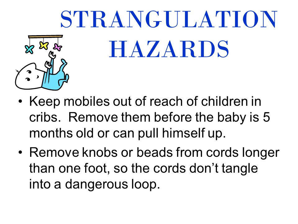 STRANGULATION HAZARDS Keep mobiles out of reach of children in cribs.