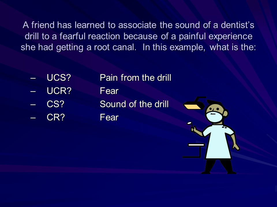 Using the example in question 4, give an example of how each of the following may occur: Extinction: if the pain does not result when the drill is used, the CS (fear) will diminish.