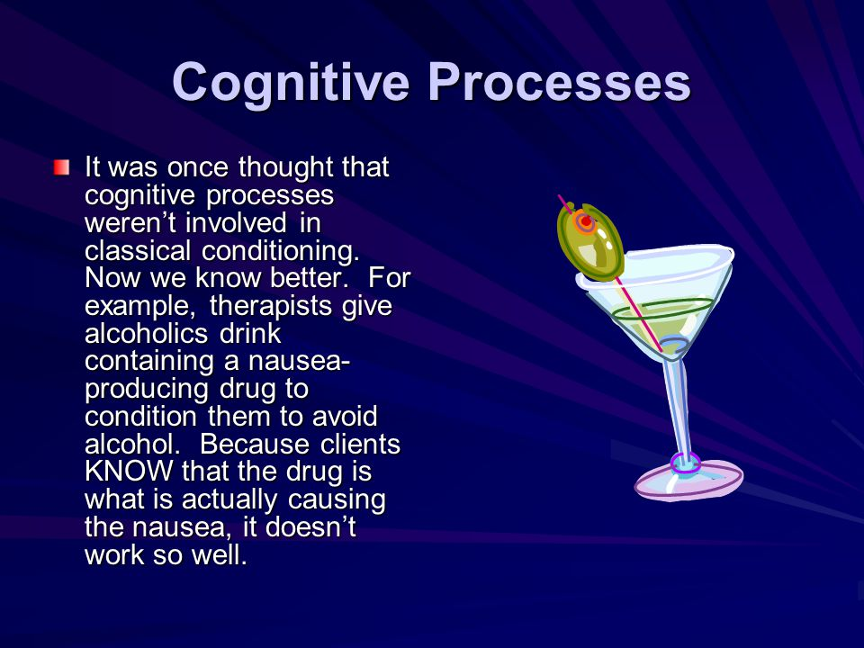 Cognitive Processes It was once thought that cognitive processes weren't involved in classical conditioning.