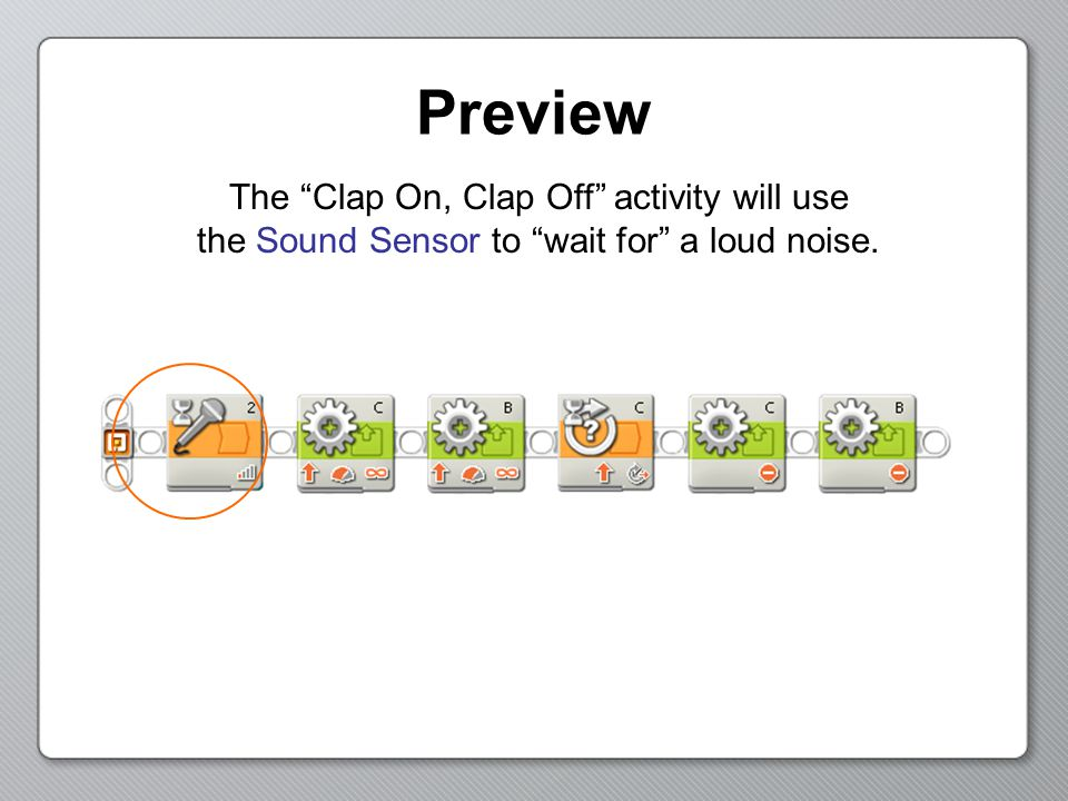 """Preview The """"Clap On, Clap Off"""" activity will use the Sound Sensor to """"wait for"""" a loud noise."""