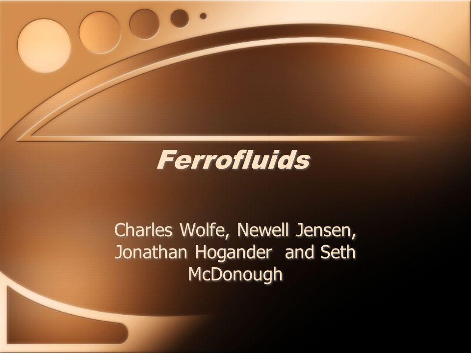 Ferrofluids Charles Wolfe, Newell Jensen, Jonathan Hogander and Seth McDonough