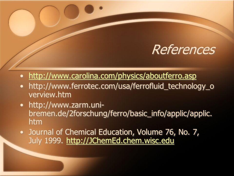 References http://www.carolina.com/physics/aboutferro.asp http://www.ferrotec.com/usa/ferrofluid_technology_o verview.htm http://www.zarm.uni- bremen.de/2forschung/ferro/basic_info/applic/applic.