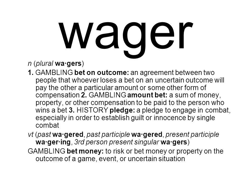 wager n (plural wa·gers) 1.