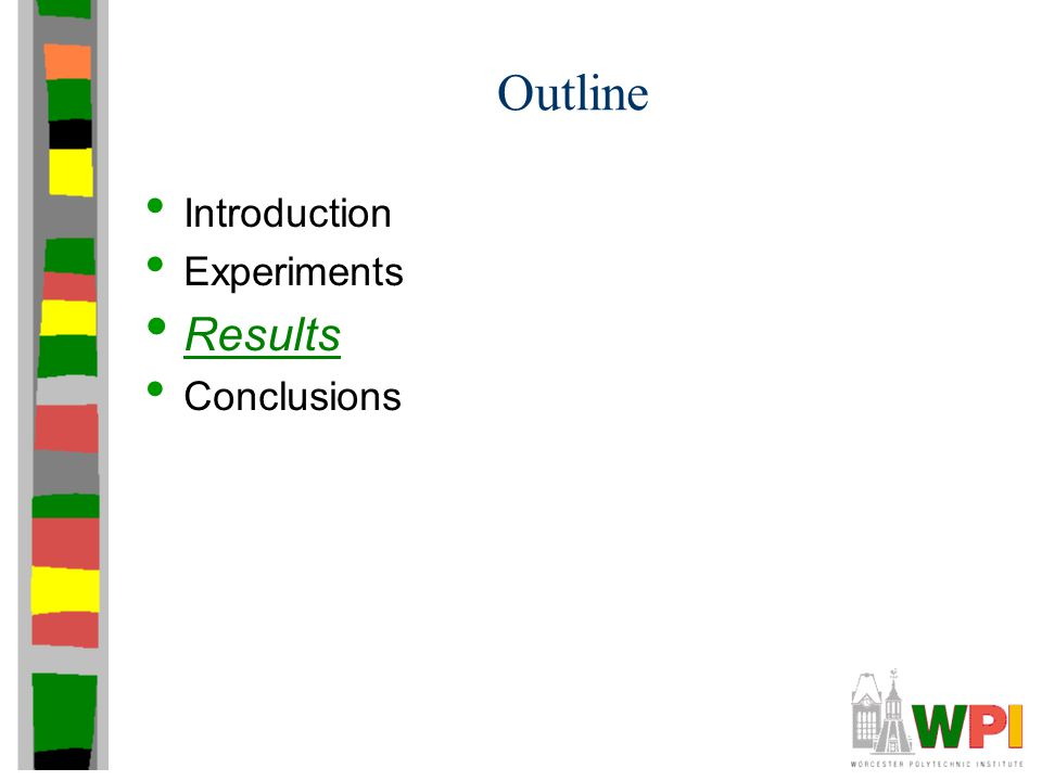 Outline Introduction Experiments Results Conclusions