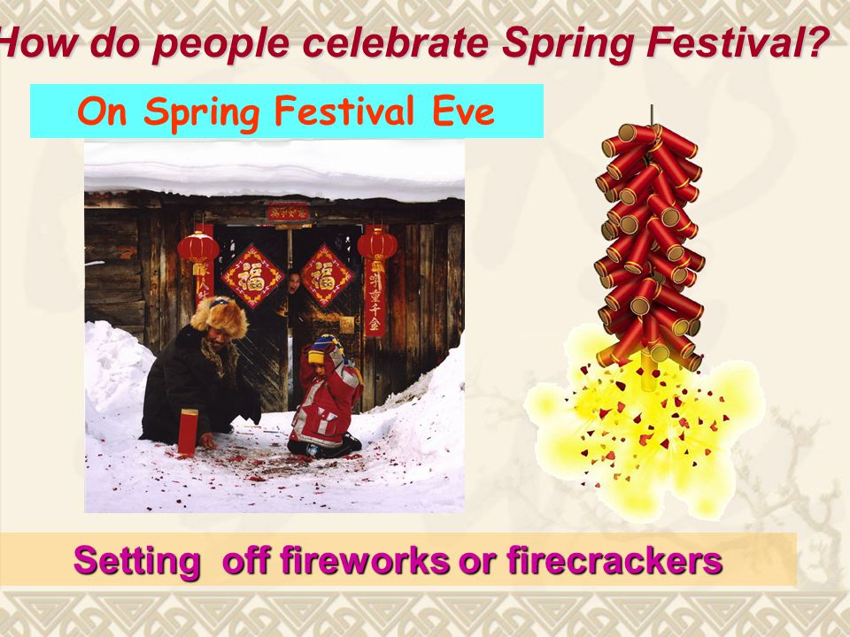 Setting off fireworks or firecrackers On Spring Festival Eve How do people celebrate Spring Festival