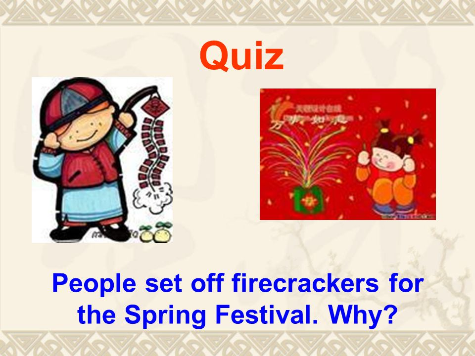 People set off firecrackers for the Spring Festival. Why Quiz
