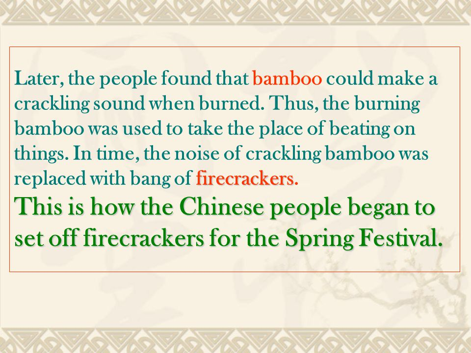 firecrackers Later, the people found that bamboo could make a crackling sound when burned.