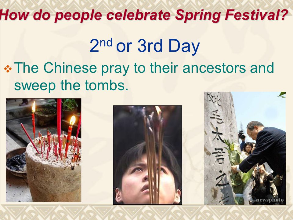 2 nd or 3rd Day  The Chinese pray to their ancestors and sweep the tombs.