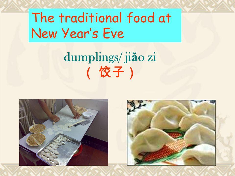 dumplings/ ji ǎ o zi ( 饺子) The traditional food at New Year's Eve