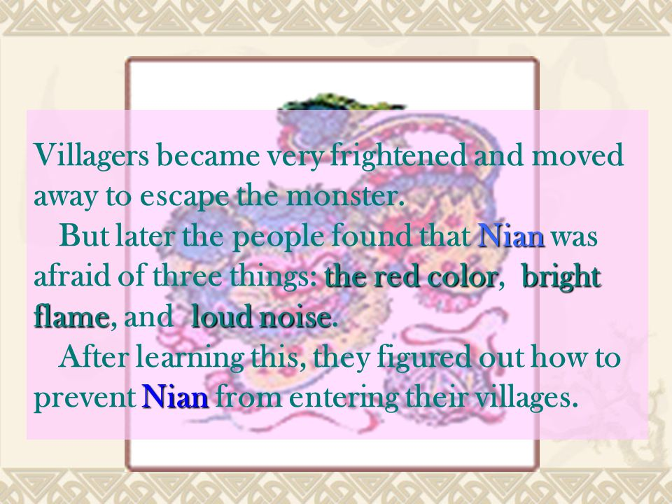 Villagers became very frightened and moved away to escape the monster. Nian the red colorbright flameloud noise But later the people found that Nian w