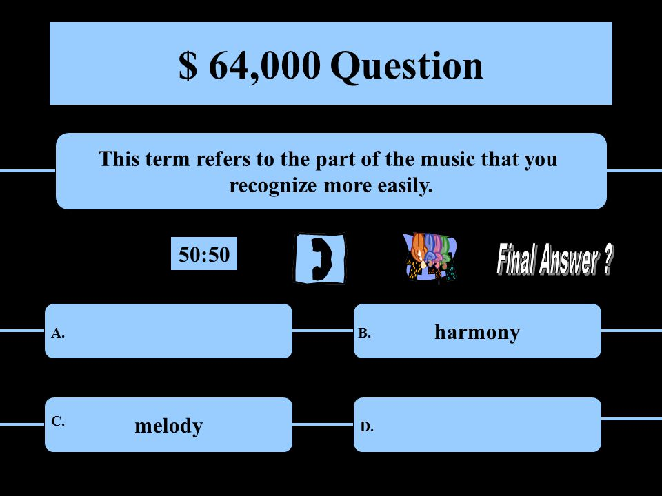 $ 64,000 Question This term refers to the part of the music that you recognize more easily.