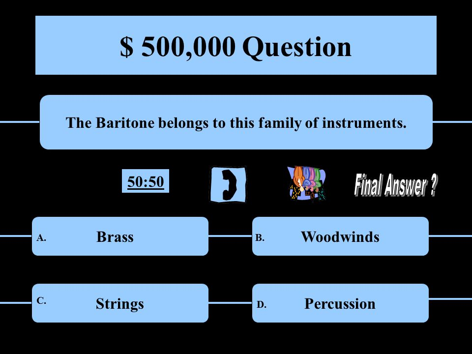 $ 250,000 Question This word means very loud. Pianissimo Fortissimo A.B. C. D. 50:50