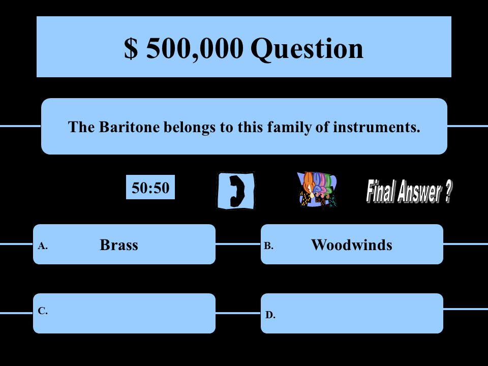 $ 500,000 Question The Baritone belongs to this family of instruments.