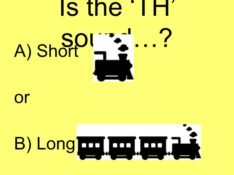 Is the 'TH' sound… A) Short or B) Long