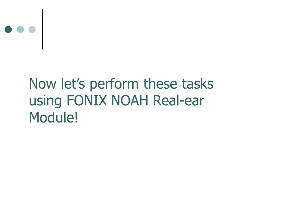 Now let's perform these tasks using FONIX NOAH Real-ear Module!