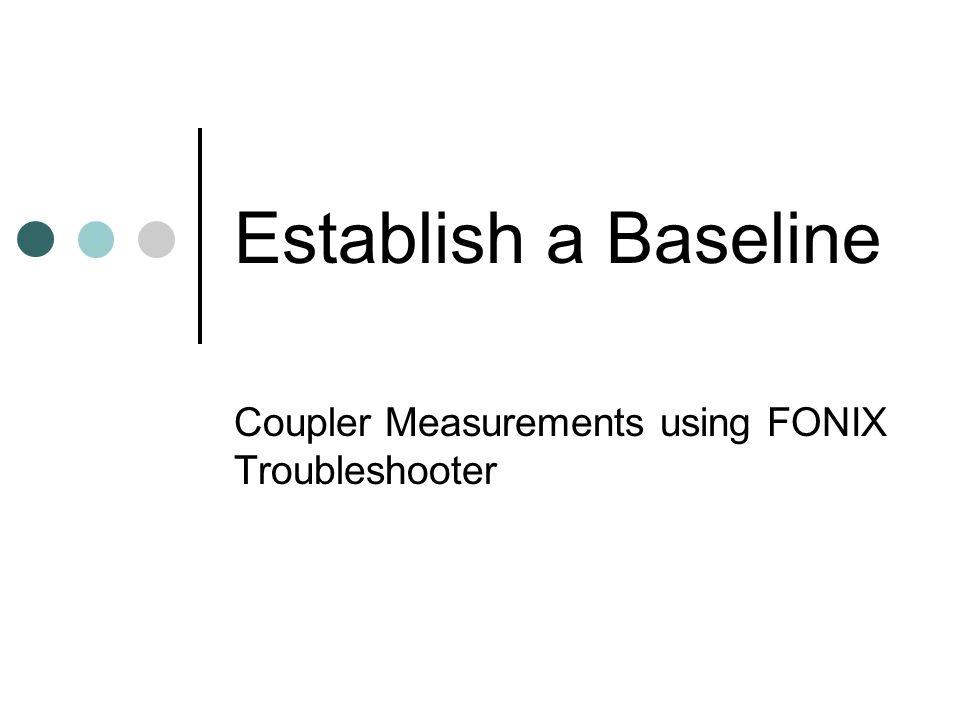 Establish a Baseline Coupler Measurements using FONIX Troubleshooter