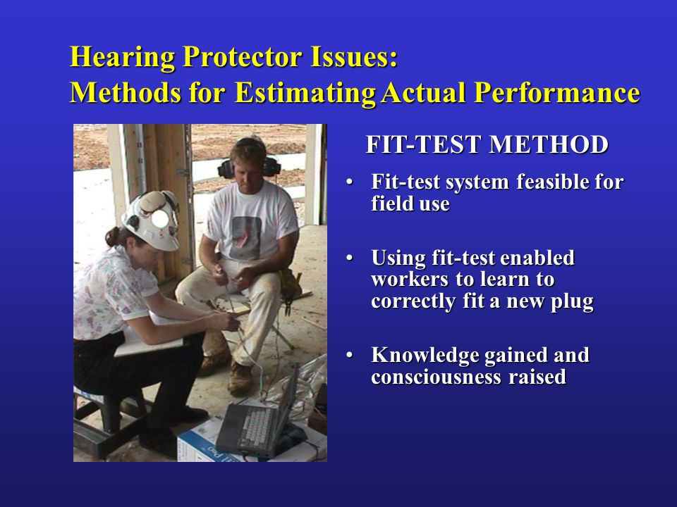 Hearing Protector Issues: Methods for Estimating Actual Performance FIT-TEST METHOD FIT-TEST METHOD Fit-test system feasible for field useFit-test sys