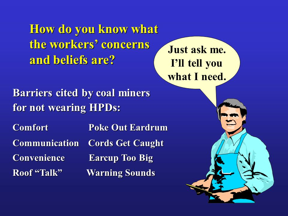 How do you know what the workers' concerns and beliefs are.