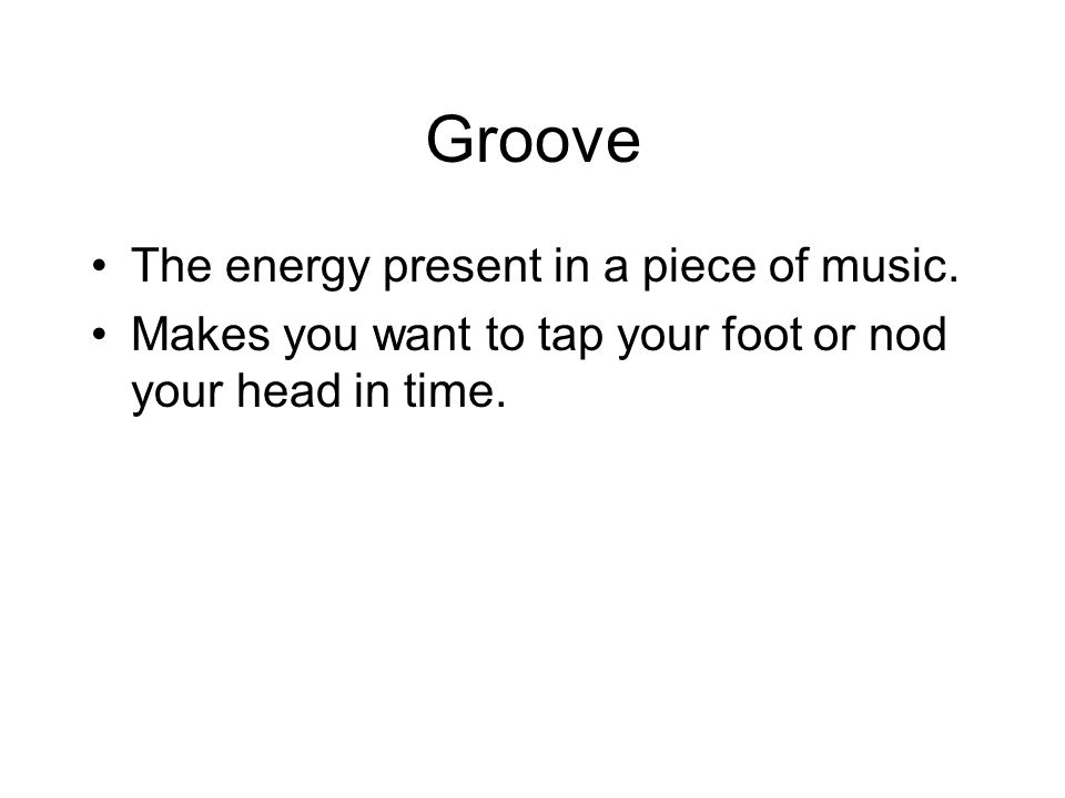 Groove The energy present in a piece of music.