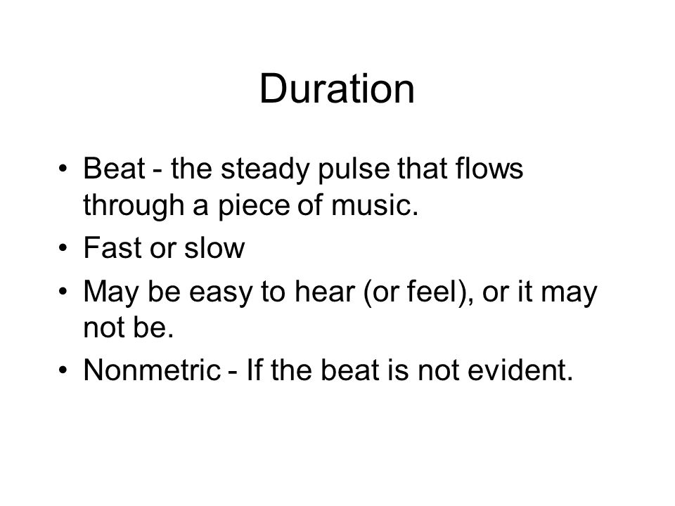 Duration Beat - the steady pulse that flows through a piece of music.