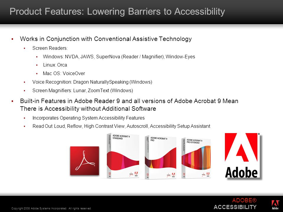® Copyright 2008 Adobe Systems Incorporated. All rights reserved. ADOBE® ACCESSIBILITY Product Features: Lowering Barriers to Accessibility  Works in