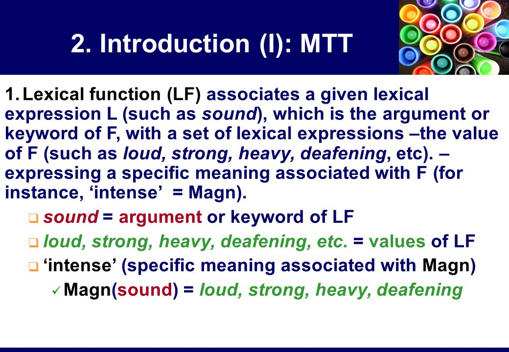 2. Introduction (I): MTT 1.Lexical function (LF) associates a given lexical expression L (such as sound), which is the argument or keyword of F, with
