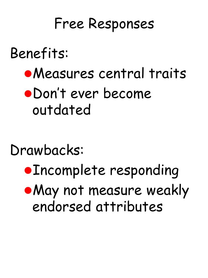 Free Responses Benefits: l Measures central traits l Don't ever become outdated Drawbacks: l Incomplete responding l May not measure weakly endorsed a