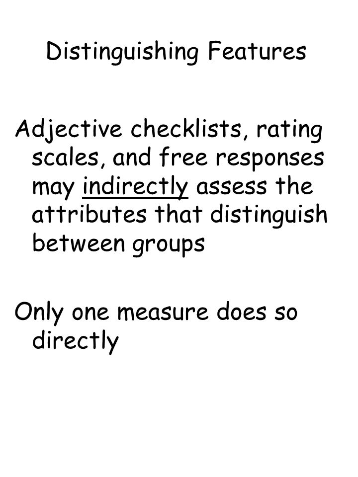Distinguishing Features Adjective checklists, rating scales, and free responses may indirectly assess the attributes that distinguish between groups O