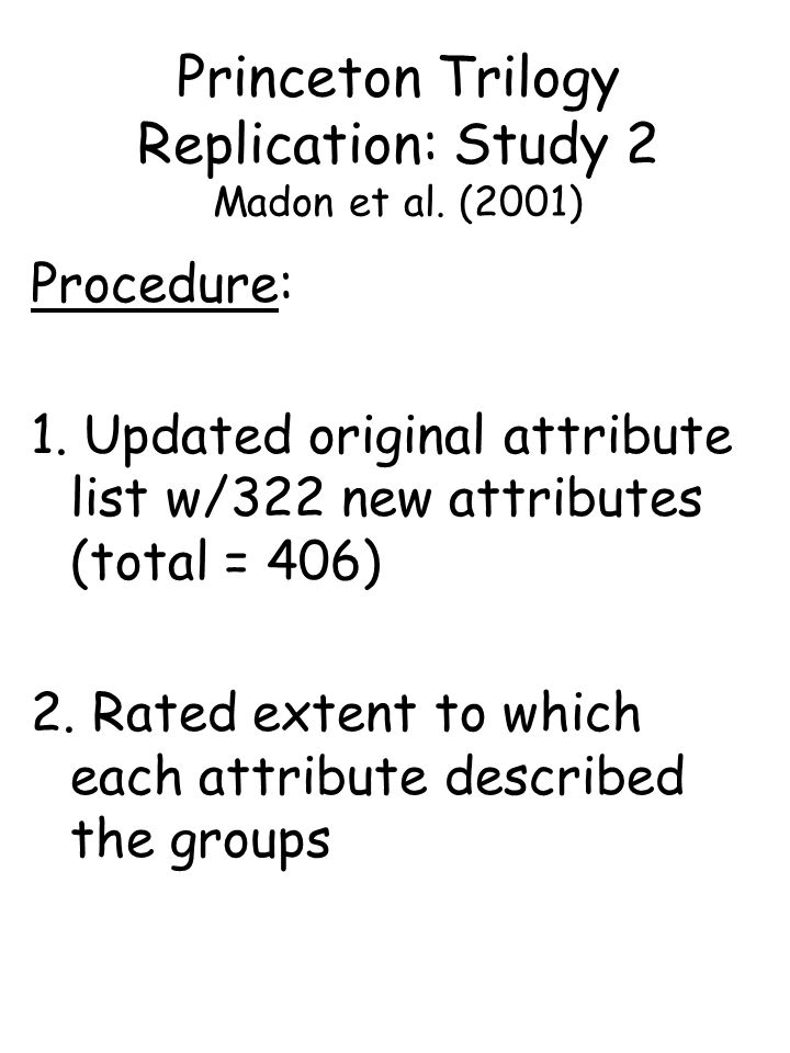 Procedure: 1. Updated original attribute list w/322 new attributes (total = 406) 2. Rated extent to which each attribute described the groups Princeto