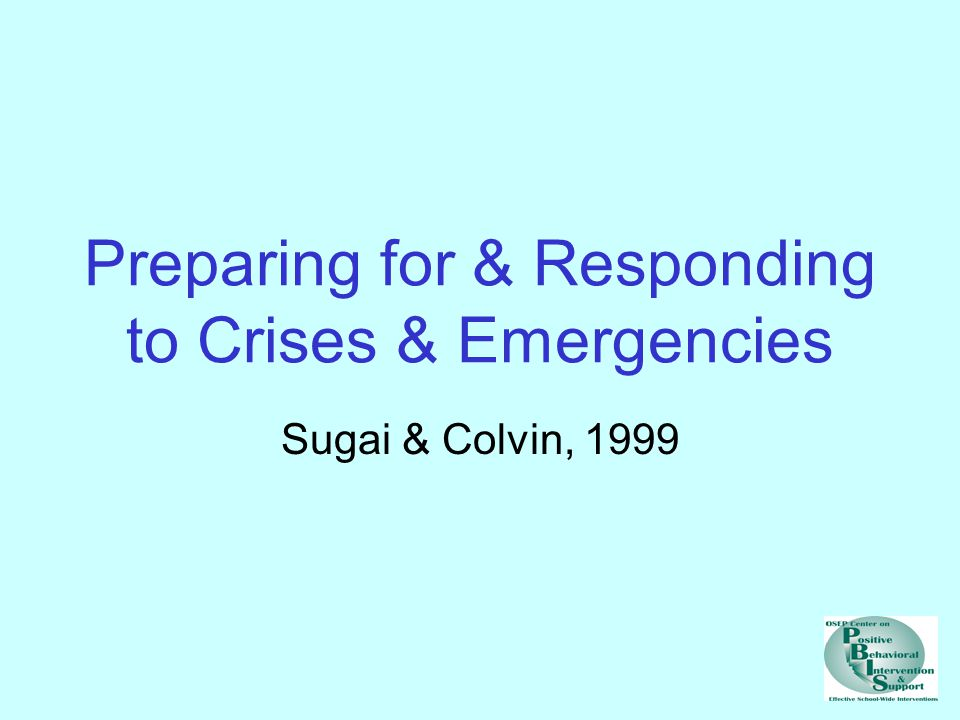 Necessary Prerequisites Comprehensive, school-wide PBS system Crisis response team Home-school-community linkage High rates of academic & social success Clear written policy & procedures Regular, supervised opportunities to practice