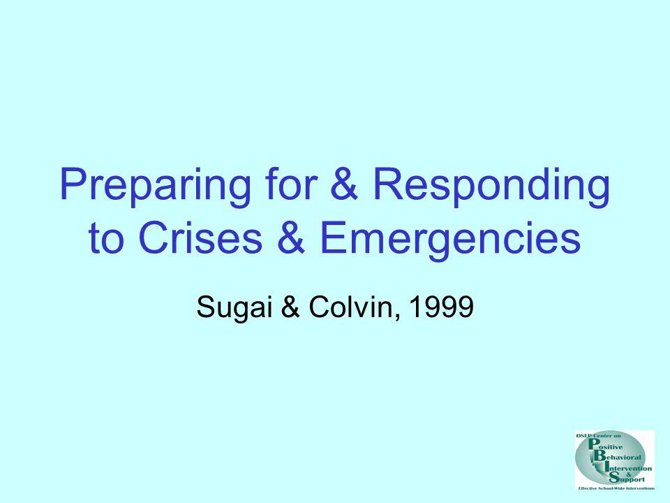 Preparing for & Responding to Crises & Emergencies Sugai & Colvin, 1999