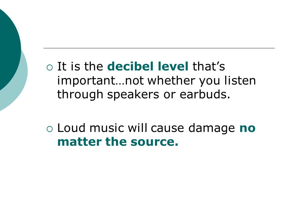 It is the decibel level that's important…not whether you listen through speakers or earbuds.  Loud music will cause damage no matter the source.