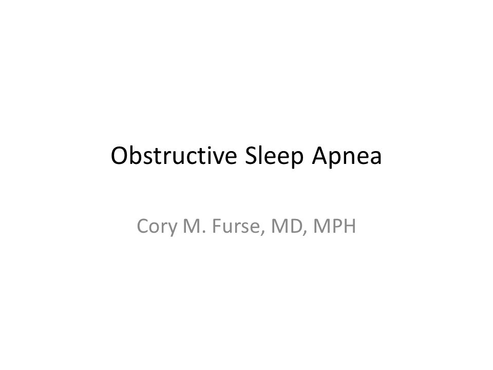 Obstructive Sleep Apnea Cory M. Furse, MD, MPH