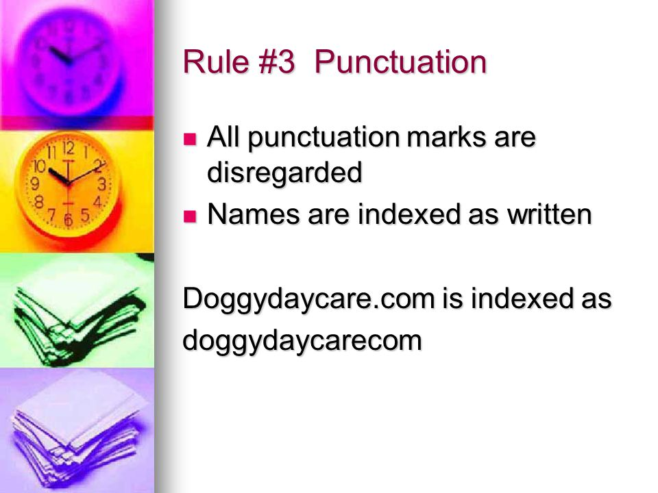 Rule #3 Punctuation All punctuation marks are disregarded All punctuation marks are disregarded Names are indexed as written Names are indexed as written Doggydaycare.com is indexed as doggydaycarecom