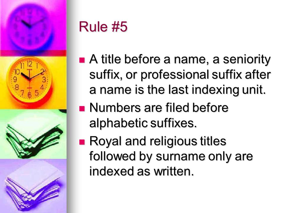 Rule #5 A title before a name, a seniority suffix, or professional suffix after a name is the last indexing unit.