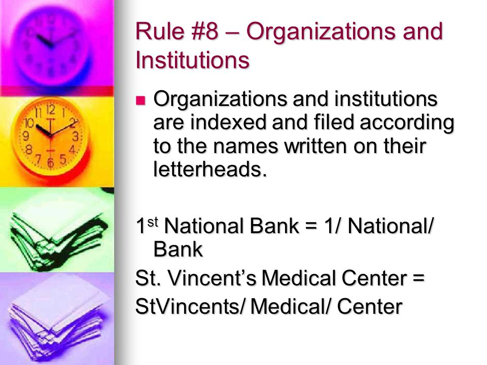Rule #8 – Organizations and Institutions Organizations and institutions are indexed and filed according to the names written on their letterheads.