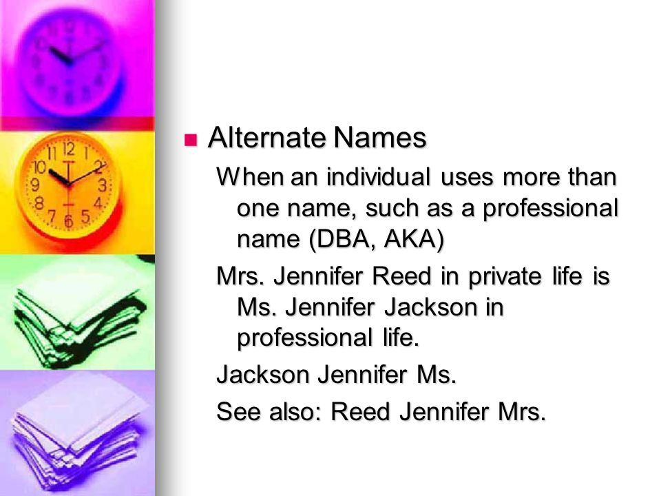 Alternate Names Alternate Names When an individual uses more than one name, such as a professional name (DBA, AKA) Mrs.