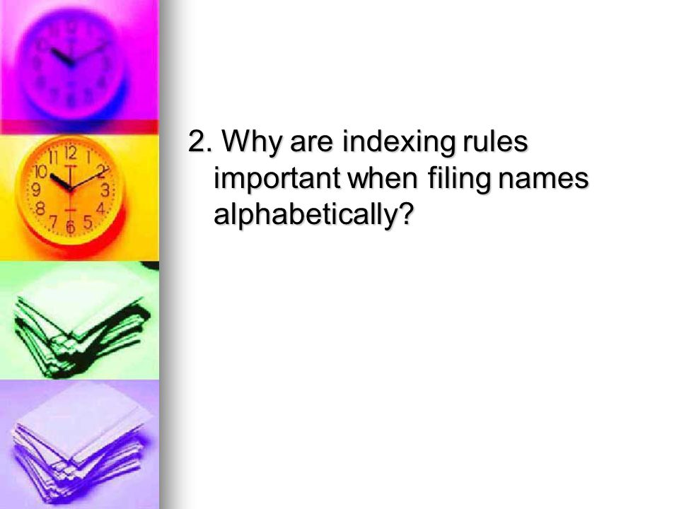 2. Why are indexing rules important when filing names alphabetically?