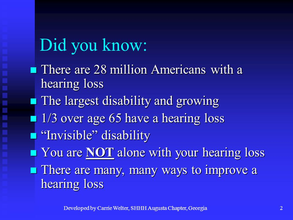 Developed by Carrie Welter, SHHH Augusta Chapter, Georgia3 Do I have a hearing loss.