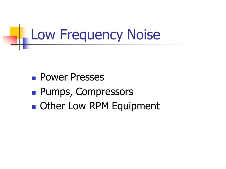Low Frequency Noise Power Presses Pumps, Compressors Other Low RPM Equipment