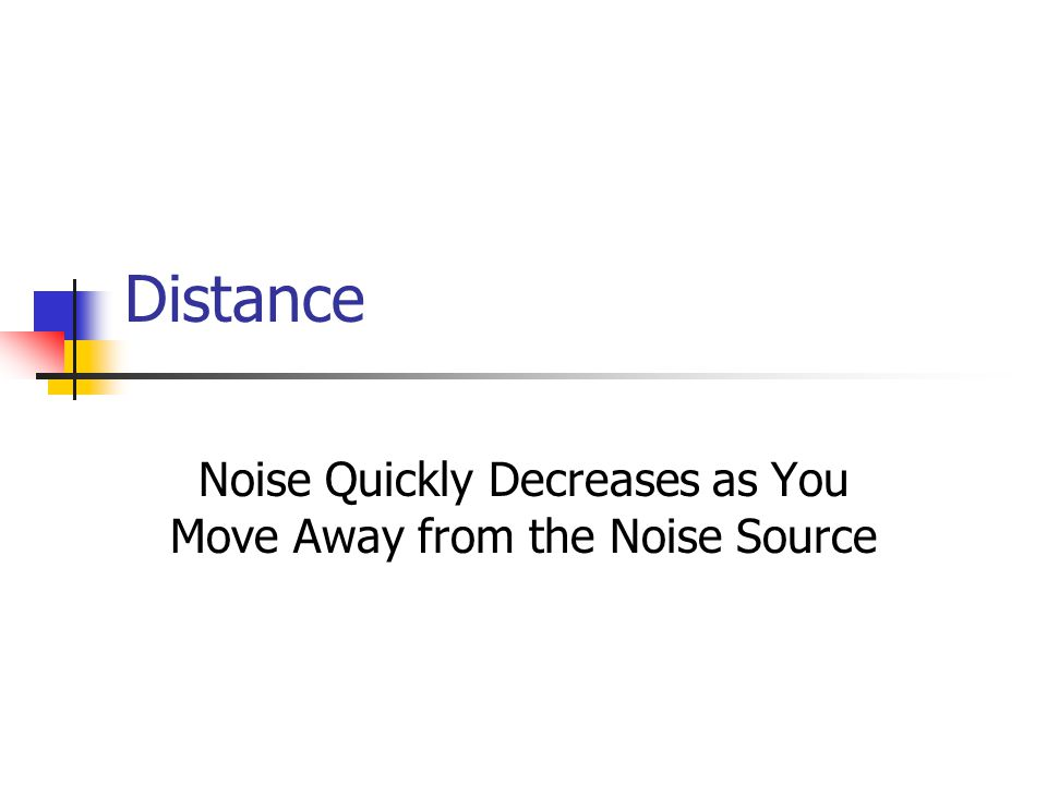 Distance Noise Quickly Decreases as You Move Away from the Noise Source