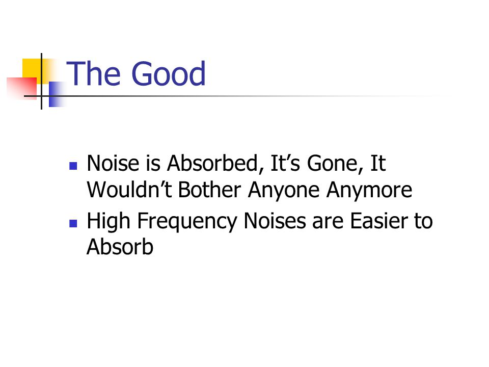 The Good Noise is Absorbed, It's Gone, It Wouldn't Bother Anyone Anymore High Frequency Noises are Easier to Absorb