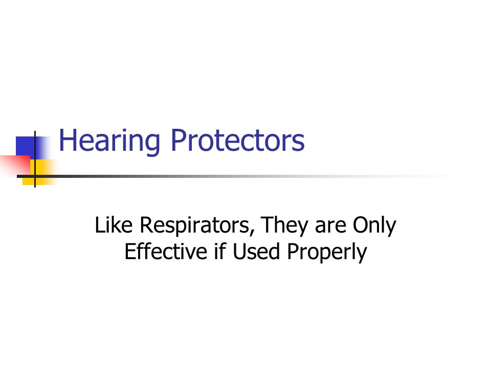 Hearing Protectors Like Respirators, They are Only Effective if Used Properly