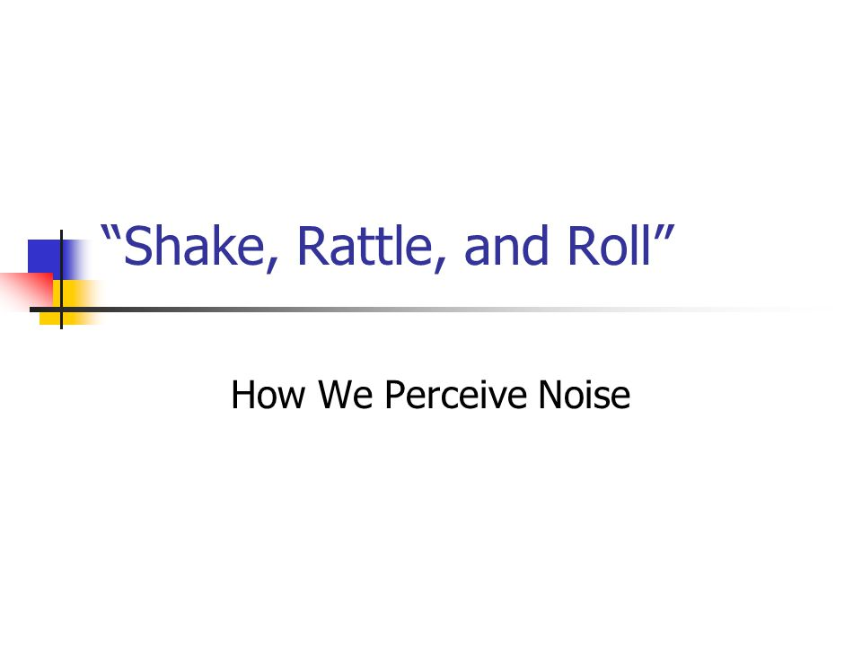 """""""Shake, Rattle, and Roll"""" How We Perceive Noise"""