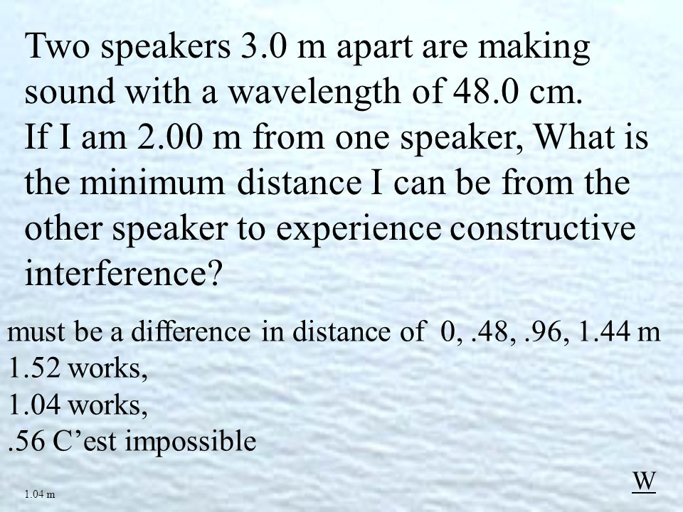 Two speakers 3.0 m apart are making sound with a wavelength of 48.0 cm.
