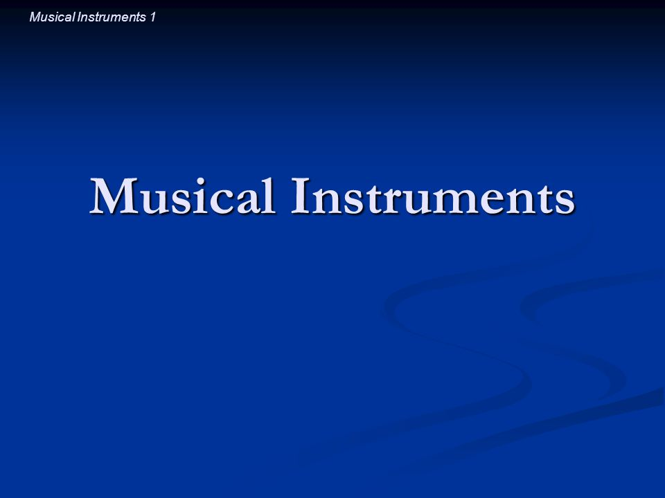 Musical Instruments 1 Musical Instruments